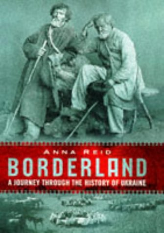 9780297818182: Borderland: A Journey Through the History of Ukraine: A Journey Through the History of the Ukraine