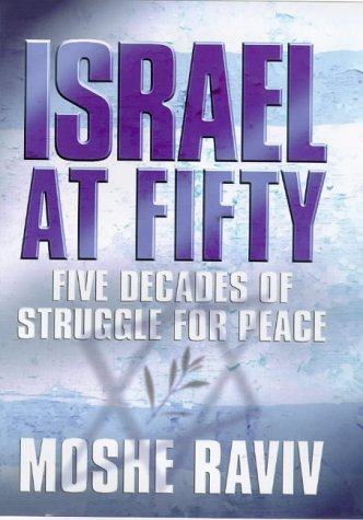 Israel at Fifty: Five Decades of Struggle for Peace: A Diplomat's Narrative: Raviv, Moshe