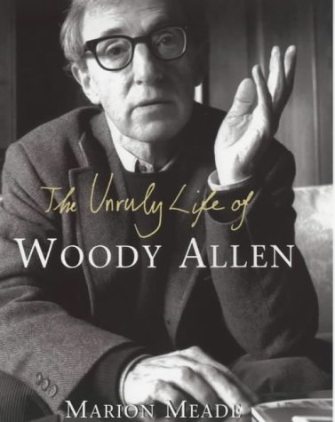 The Unruly Life of Woody Allen : A Biography