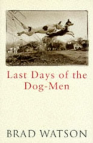 9780297818939: The last days of the dog men