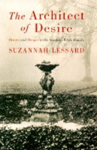 9780297819400: The Architect of Desire: Beauty and Danger in the Stanford White Family