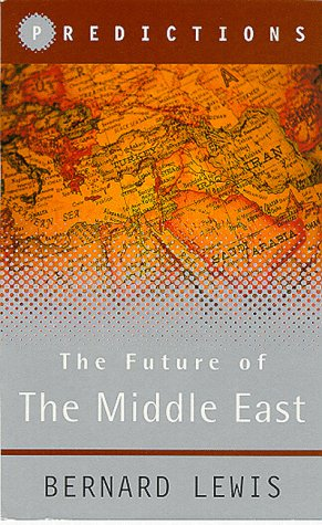 The Future of the Middle East: Predictions: Lewis, Bernard
