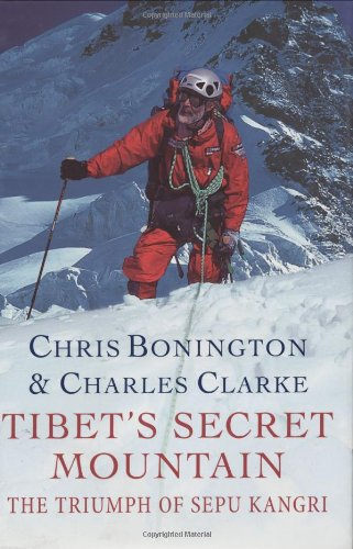 Tibet's Secret Mountain The Triumph of Sepu Kangri: Bonington, Chris & Charles Clarke