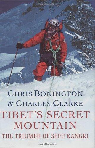 TIBET'S SECRET MOUNTAIN: Bonington, Chris & Clarke, Charles
