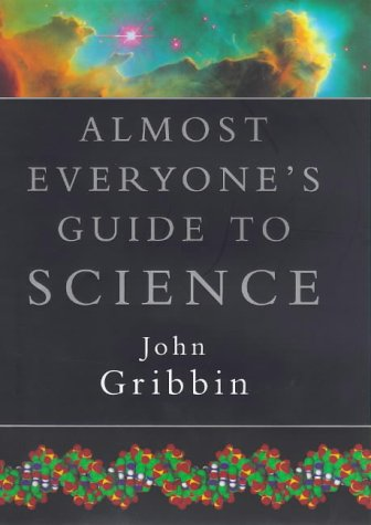 Almost Everyone's Guide to Science - The: John Gribbin with