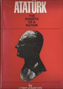 Atatürk, The Rebirth of a Nation: Balfour,Patrick (Lord Kinross)