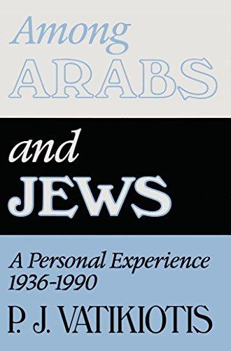 Among Arabs and Jews: A Personal Experience, 1936-1990: Panayiotis J. Vatikiotis
