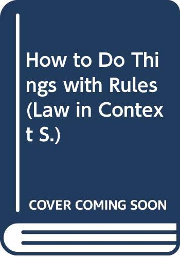 9780297820895: How to Do Things with Rules (Law in Context S.)