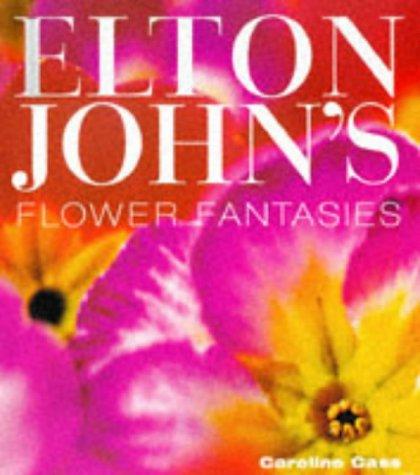 Elton Johns Flower Fantasies: An Intimate Tour: Caroline Cass