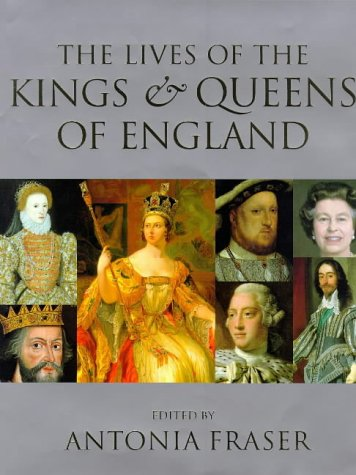 The Lives of the Kings and Queens: Fraser, Antonia (Ed)