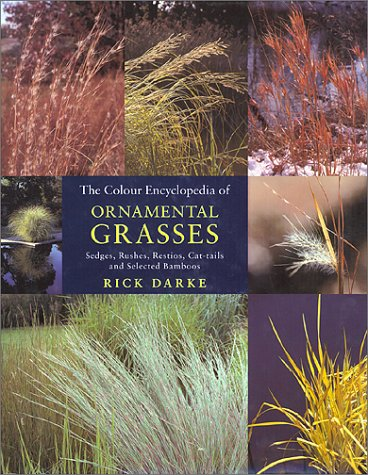 The colour encyclopedia of ornamental grasses; sedges, rushes, restios, cat-tails and selected ...