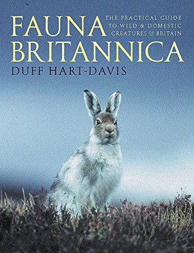 9780297825326: Fauna Britannica: The Practical Guide to Wild & Domestic Creatures of Britain