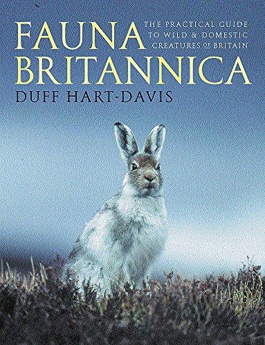 9780297825326: Fauna Britannica: The Practical Guide to Wild & Domestic Creatures of Britain