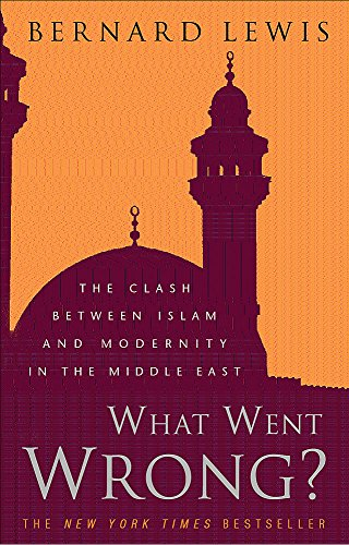 9780297829294: What Went Wrong?: The Clash between Islam and Modernity in the Middle East