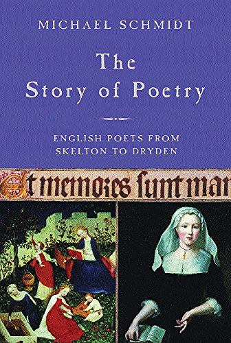 The Story of Poetry. Volume Two: English Poets and Poetry from Skelton to Dryden: SCHMIDT, Michael