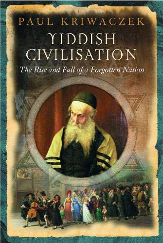 9780297829416: Yiddish Civilisation: The Rise and Fall of a Forgotten Nation