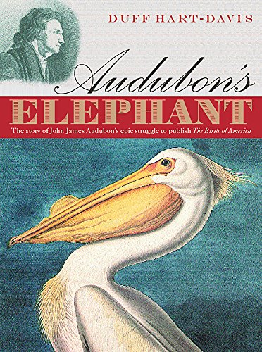 9780297829676: Audubon's Elephant: The Story of John James Audubon's Epic Struggle to Publish the Birds of America