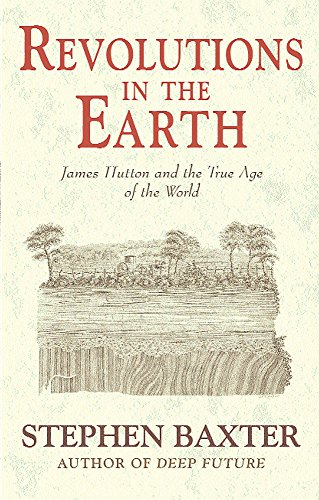 Revolutions in the Earth: James Hutton and: Baxter, Stephen