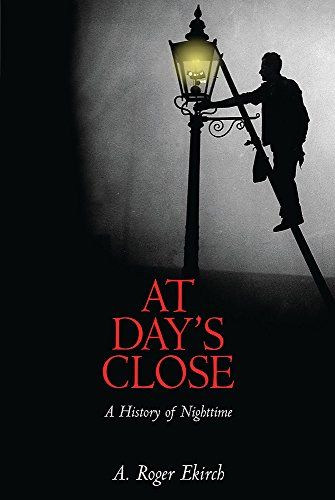 9780297829928: At Day's Close: A History of Nighttime