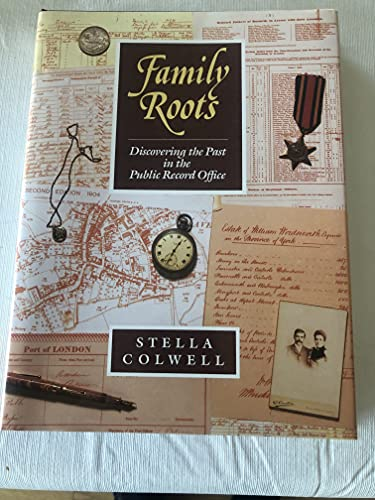 Family Roots : Discovering the Past: Colwell, S.