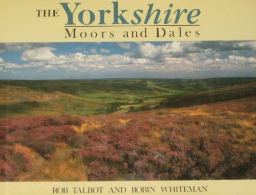 Yorkshire Moors and Dales (Country) (0297830317) by Rob Talbot; Robin Whiteman