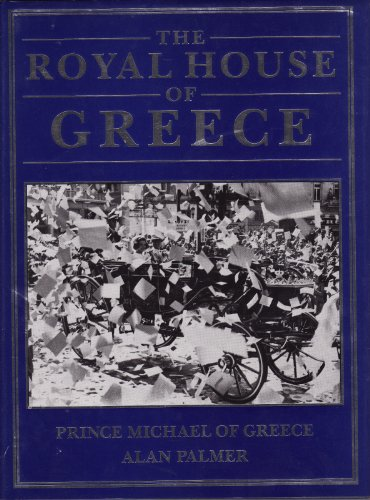 The Royal House of Greece (including 100 B&W photos): Palmer, Alan, Michael of Greece, HRH ...