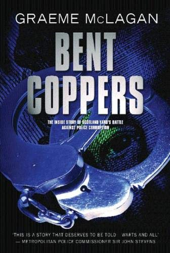 9780297830931: Bent Coppers: The Inside Story of Scotland Yard's Battle Against Police Corruption
