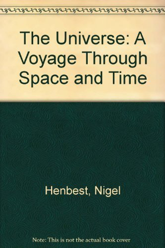 9780297831105: The Universe: A Voyage Through Space and Time