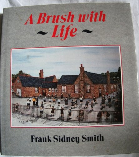 A Brush With Life (SCARCE HARDBACK FIRST EDITION, FIRST PRINTING SIGNED BY FRANK SIDNEY SMITH)