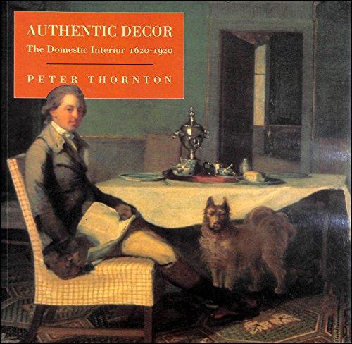 9780297832393: Authentic Decor: Domestic Interior, 1620-1920