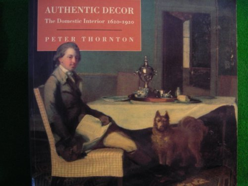 Authentic Decor : The Domestic Interior From 1620 to 1920