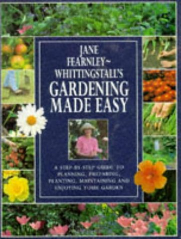 Gardening Made Easy: A Step-by-Step Guide to: Jane. Fernley-Whittingstall