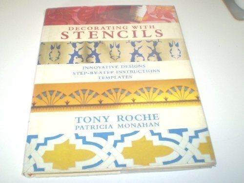 Decorating with Stencils : Innovative Designs - Step-by-Step Instructions - Templates: Roche, Tony;...