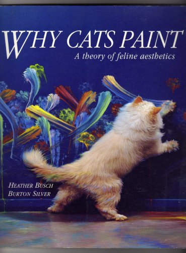 9780297833512: Why Cats Paint: A Theory of Feline Aesthetics