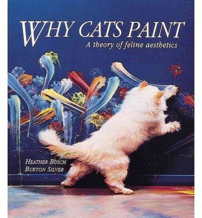 9780297833512: Why Cats Paint; A Theory of Feline Aesthetics