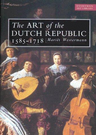 THE ART OF DUTCH REPUBLIC 1585-1718: Westermann, Mariet