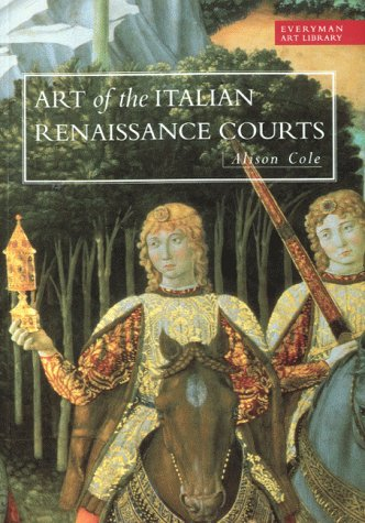 ART OF THE ITALIAN RENAISSANCE COURTS - Virtue and magnificence: COLE, ALISON