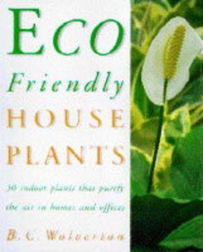 9780297834847: Eco-friendly Houseplants: 50 Indoor Plants That Purify the Air