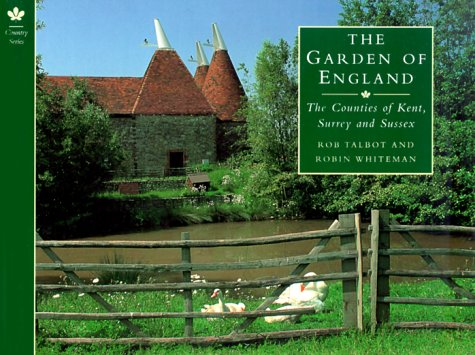 The Garden of England: The Counties of Kent, Surrey and Sussex (Country Series) (0297835246) by Rob Talbot; Robin Whiteman