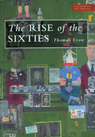 9780297835431: Rise of the Sixties - American & European Art in the Era of Dissent (05) by Crow, Professor Thomas [Paperback (2005)]