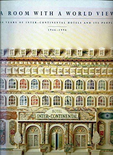 A Room with a World View: 50 Years of Inter-continental Hotels and Its People 1946-1996: Potter, ...