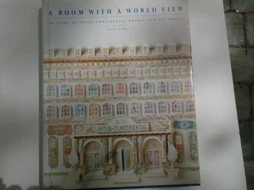 A Room with a World View 50 Years of Inter-Continental Hotels and its People 1946-1996: Potter, ...