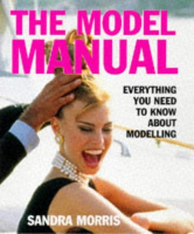 9780297835851: The Model Manual: Everything You Need to Know about Modelling