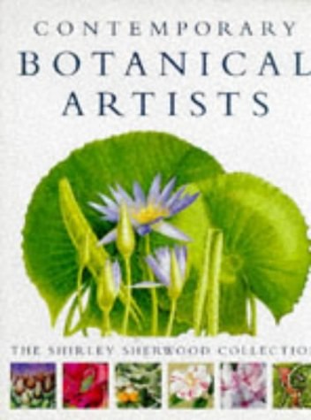 Contemporary Botanical Artists. The Shirley Sherwood Collection.
