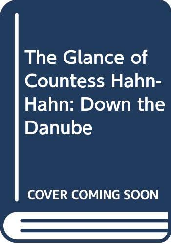 9780297840534: The Glance of Countess Hahn-Hahn: Down the Danube