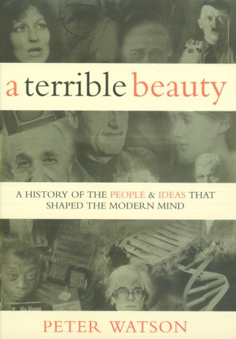 A Terrible Beauty: A History of the People and Ideas That Shaped the Modern World (0297840754) by Peter Watson