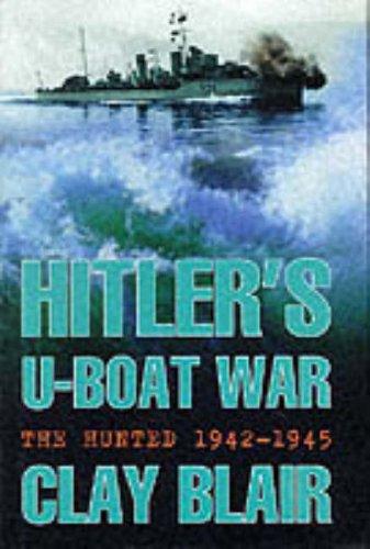 Hitler's U-Boat War : The Hunted, 1942-1945: Blair, Clay