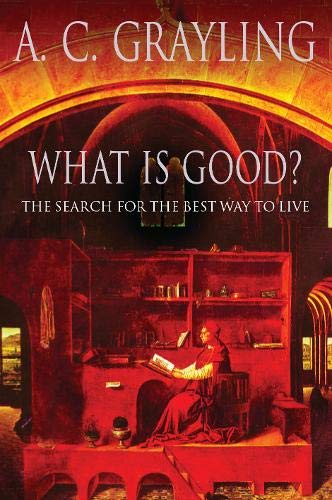 9780297841326: What is Good?: The Search for the Best Way to Live