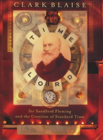 9780297841364: Time Lord: Sir Sandford Fleming and the Creation of Standard Time