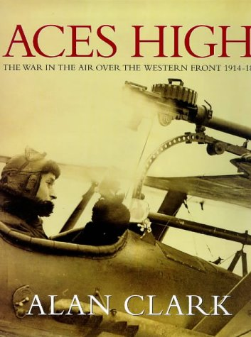 9780297841609: Aces High. The War in the Air Over the Western Front 1914-1918